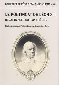 Philippe Levillain et Jean-Marc Ticchi - Le pontificat de Léon XIII - Renaissances du Saint-Siège ?.
