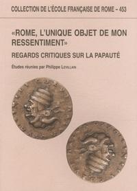 """Philippe Levillain - """"Rome, l'unique objet de mon ressentiment"""" - Regards critiques sur la papauté."""