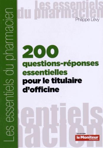 200 questions réponses essentielles pour le titulaire d'officine