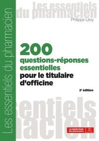 Philippe Lévy - 200 questions-réponses essentielles pour le titulaire d'officines.