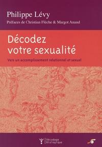 Philippe Lévy - Décodez votre sexualité - Vers un accomplissement relationnel et sexuel.