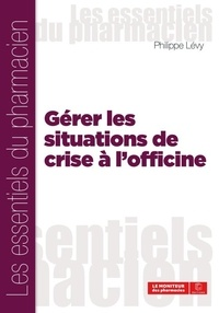 Philippe Lévy - Gérer les situations de crise a l'officine.
