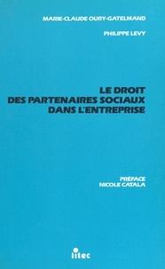 Philippe Lévy et Marie-Claude Oury-Gatelmand - Le droit des partenaires sociaux dans l'entreprise.