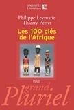 Philippe Leymarie et Thierry Perret - Les 100 clés de l'Afrique.