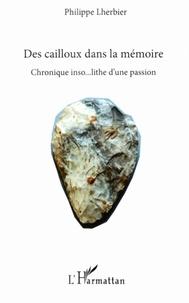 Philippe Lherbier - Des cailloux dans la mémoire - Chronique inso...lithe d'une passion.