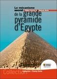 Philippe Lheureux et Stéphanie Martin - Le mécanisme secret de la grande pyramide d'Egypte.