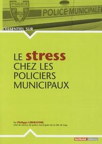 Le stress chez les policiers municipaux - Philippe Liberatore |