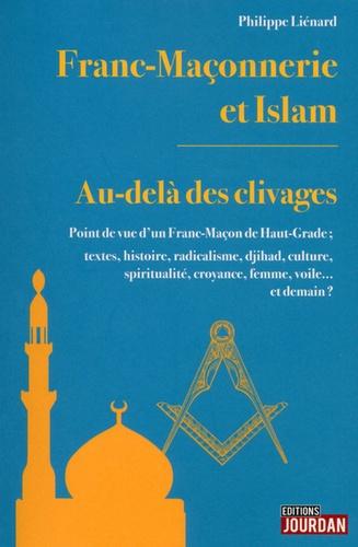 Philippe Liénard - Franc-maçonnerie et Islam - Au-delà des clivages.