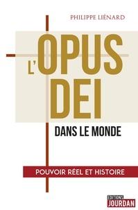 Philippe Liénard - L'Opus Dei dans le monde - Pouvoir réel et histoire.