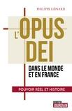 Philippe Liénard - L'Opus Dei - Pouvoir réel et histoire.