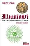 Philippe Liénard - Les Illuminati - Au-delà de la théorie complotiste, la réalité : histoire, ici et maintenant.