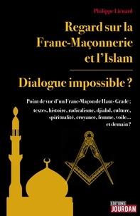 Philippe Liénard - Regard sur la Franc-Maçonnerie et l'Islam - Dialogue impossible ?.