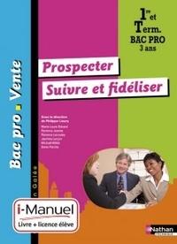 Philippe Lieury - Prospecter, suivre et fidéliser 1e et Tle Bac Pro Vente.