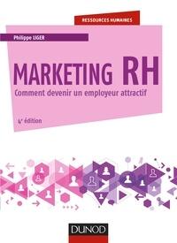 Philippe Liger - Marketing RH - 4e éd. - Comment devenir un employeur attractif.