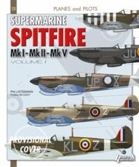 Philippe Listemann - Supermarine Spitfire - Volume 1, Mk I - Mk II - Mk V.