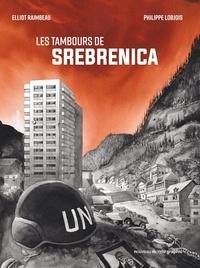Philippe Lobjois et Elliot Raimbeau - Les tambours de Srebrenica.