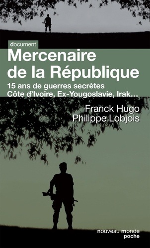 Philippe Lobjois et Franck Hugo - Mercenaire de la République - 15 ans de guerres secrètes.