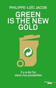 Philippe-Loïc Jacob - Green is the new gold - Il y a de l'or dans nos poubelles.
