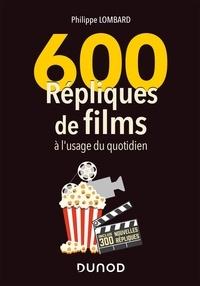 Philippe Lombard - 600 répliques de films à l'usage du quotidien - 2e éd..