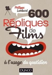 Philippe Lombard - 600 répliques de films à l'usage du quotidien.