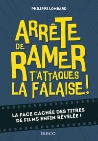 Philippe Lombard - Arrête de ramer, t'attaques la falaise ! - La face cachée des titres de films enfin révélée !.