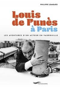 Philippe Lombard - Louis de Funès à Paris - Les aventures d'un acteur en Vadrouille.