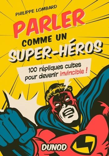 Philippe Lombard - Parler comme un superhéros - 100 répliques cultes pour devenir invincible !.