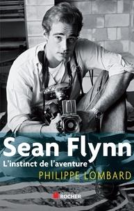 Philippe Lombard - Sean Flynn - L'instinct de l'aventure.