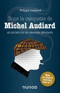 Philippe Lombard - Sous la casquette de Michel Audiard - Les secrets de ses grandes répliques : mais où allait-il chercher tout ça ?.