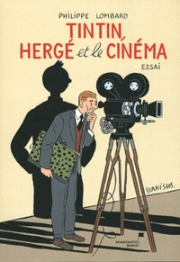 Philippe Lombard - Tintin, Hergé et le cinéma.