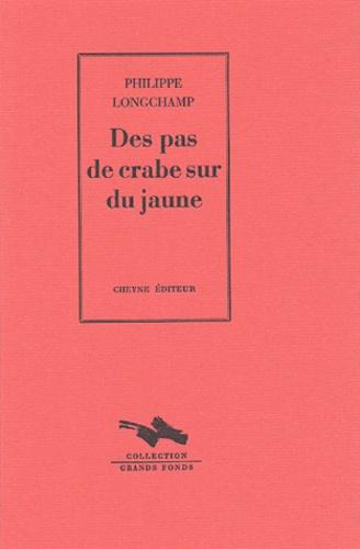 Philippe Longchamp - Des pas de crabe sur du jaune.