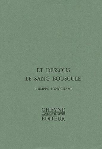 Philippe Longchamp - Et dessous le sang bouscule.