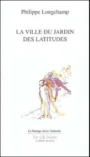 Philippe Longchamp - La ville du Jardin des Latitudes.