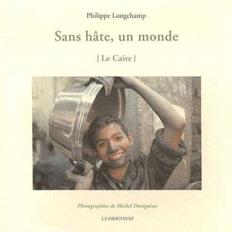 Philippe Longchamp - Sans hâte, un monde - (Le Caire).