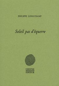 Philippe Longchamp - Soleil pas d'équerre.