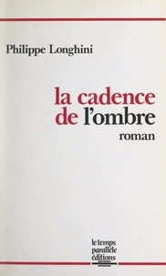 Philippe Longhini et Gérard Blua - La cadence de l'ombre.