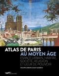 Philippe Lorentz et Dany Sandron - Atlas de Paris au Moyen-Age - Espace urbain, habitat, société, religion et lieux de pouvoir.