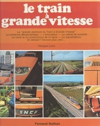 Philippe Lorin et  Collectif - Le train à grande vitesse.