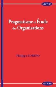 Philippe Lorino - Pragmatisme et étude des organisations.