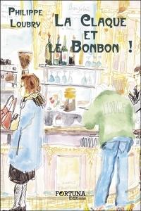 Philippe Loubry - La Claque et le Bonbon !.