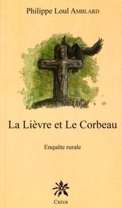 Philippe Loul Amblard - Le lièvre et le corbeau - Enquête rurale.