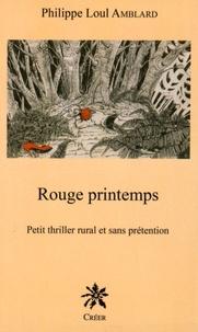 Philippe Loul Amblard - Rouge printemps - Petit thriller rural et sans prétention.