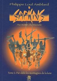 Philippe Loul Amblard - Sapiens Au matin du Monde Tome 2 : Par-delà les montagnes de la lune.