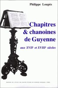 Philippe Loupès - Chapitres et chanoines de Guyenne aux 17e et 18e siècles.