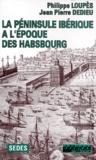 Philippe Loupès et Jean-Pierre Dedieu - La péninsule Ibérique à l'époque des Habsbourg.