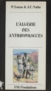 Philippe Lucas et Jean-Claude Vatin - L'Algérie des anthropologues.