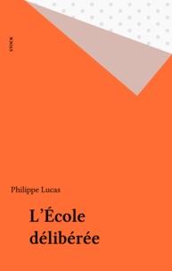 Philippe Lucas - L'école délibérée.