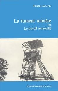 Philippe Lucas - La Rumeur minière   ou le Travail retravaillé.