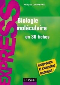 Philippe Luchetta - Biologie moléculaire en 30 fiches.