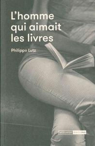 Philippe Lutz - L'homme qui aimait les livres.